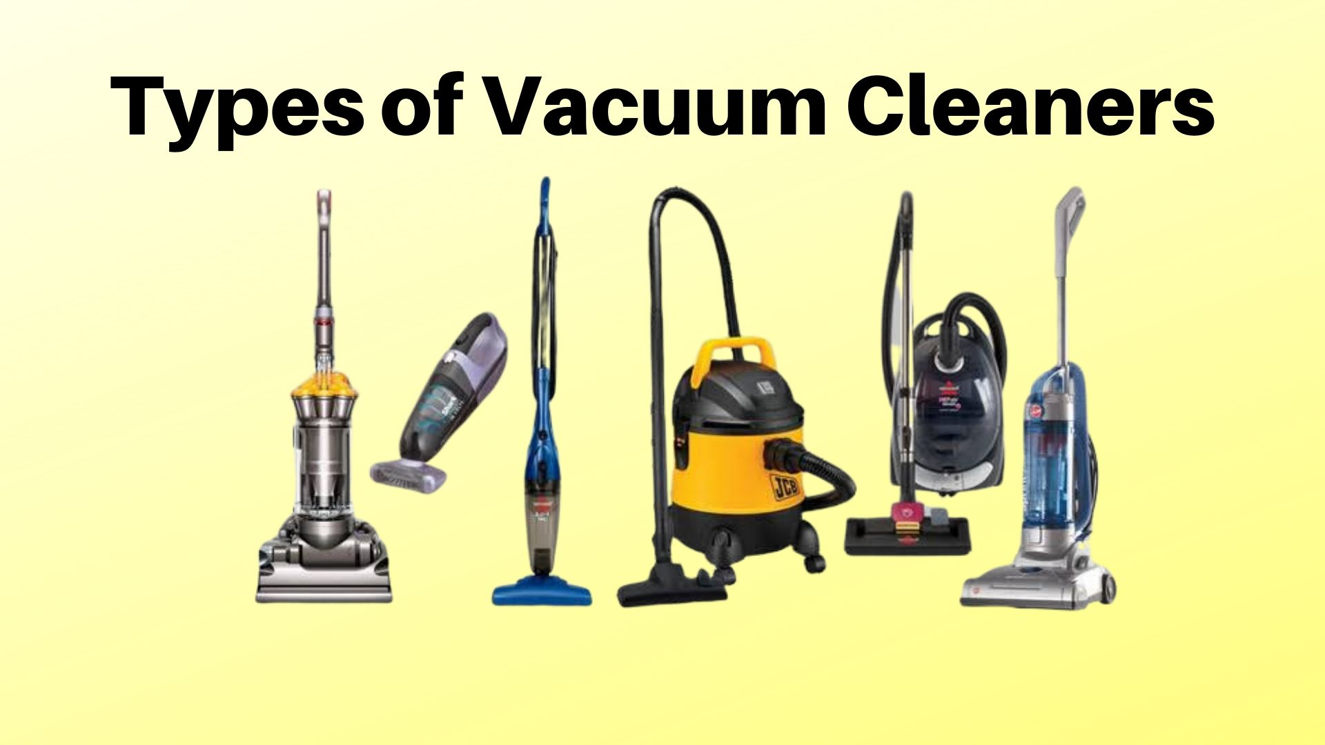7 Types Of Vacuum Cleaners Which One Is Best For You